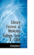 Library Festival at Wellesley College, June 4, 1886 - Anonymous - BiblioLife