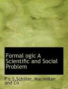 Formal Ogic a Scientific and Social Problem - S. Schiller, F. C. - BiblioLife