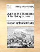 Outlines of a Philosophy of the History of Man.... - Herder, Johann Gottfried - Gale Ecco, Print Editions