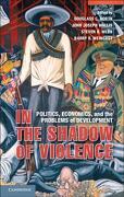 In the Shadow of Violence - North, Douglass C. (EDT)/ Wallis, John Joseph (EDT)/ Webb, Steven B.. (EDT)/ Weingast, Barry R. (EDT) - Cambridge Univ Pr