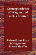 Correspondence of Wagner and Liszt, Volume 1 - Liszt, Franz &. Wagner Richard - Echo Library