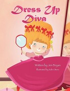 Dress Up Diva - Bryan, Jen - Xlibris Corporation