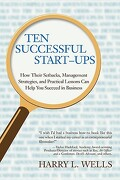 Ten Successful Start-Ups: How Their Setbacks, Management Strategies, and Practical Lessons Can Help You Succeed in Business - Wells, Harry L. - iUniverse