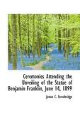 Ceremonies Attending the Unveiling of the Statue of Benjamin Franklin, June 14, 1899 - Strawbridge, Justus C. - BiblioLife