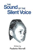 The Sound of the Silent Voice - Worrell, Paulette - Xlibris Corporation