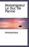 Monseigneur Le Duc de Parme - Anonymous - BiblioLife