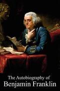 The Autobiography of Benjamin Franklin - Franklin, Benjamin - Createspace