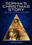 Sophia's Christmas Story: Epic Roles and Stories in the Bible - Geldart, Walter J. - Outskirts Press