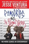 Democrips and Rebloodlicans: No More Gangs in Government - Ventura, Jesse; Russell, Dick - Skyhorse Publishing