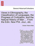 Views in Ethnography, the Classification of Languages, the Progress of Civilization, and the Natural History of Man ... from the Edin. New Phil. Jour. - Beke, Charles Tilstone - British Library, Historical Print Editions