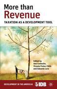 More Than Revenue: Taxation as a Development Tool (Development in the Americas (Paperback)) (libro en inglés) - Inter-American Development Bank; Ana Corbacho; Vicente Fretes Cibils; Eduardo Lora - Palgrave Macmillan