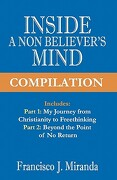 Inside a Non-Believer's Mind Compilation - Miranda, Francisco J. - Createspace