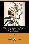 The Dumpy Books for Children: No. 7. a Flower Book (Dodo Press) - Coybee, Eden - Dodo Press