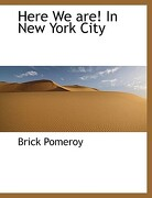 Here We Are in New York City - Pomeroy, Brick - BiblioLife