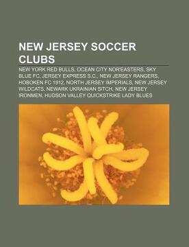 portada new jersey soccer clubs: new york red bulls, ocean city nor'easters, sky blue fc, jersey express s.c., new jersey rangers, hoboken fc 1912