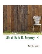 Life of Mark M. Pomeroy, - Tucker, Mary E. - BiblioLife