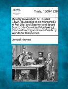 Mystery Developed; Or, Russell Colvin, (Supposed to Be Murdered, ) in Full Life: And Stephen and Jesse Boorn, (His Convicted Murderers, ) Rescued from - Haynes, Lemuel - Gale, Making of Modern Law
