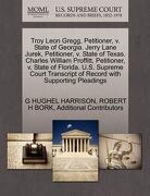 Troy Leon Gregg, Petitioner, V. State of Georgia. Jerry Lane Jurek, Petitioner, V. State of Texas. Charles William Proffitt, Petitioner, V. State of F - Harrison, G. Hughel - Gale, U.S. Supreme Court Records