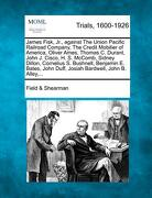 James Fisk, Jr., Against the Union Pacific Railroad Company, the Credit Mobilier of America, Oliver Ames, Thomas C. Durant, John J. Cisco, H. S. McCom - Shearman, Field &. - Gale, Making of Modern Law