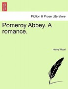 Pomeroy Abbey. a Romance. - Wood, Henry - British Library, Historical Print Editions