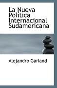 La Nueva Pol Tica Internacional Sudamericana - Garland, Alejandro - BiblioLife