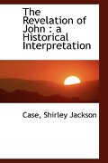 The Revelation of John: A Historical Interpretation - Jackson, Case Shirley - BiblioLife