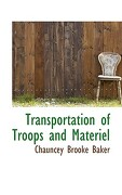 Transportation of Troops and Materiel - Baker, Chauncey Brooke - BiblioLife