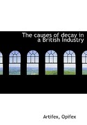 The Causes of Decay in a British Industry - Artifex - BiblioLife