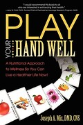 Play Your Hand Well: A Nutritional Approach to Wellness So You Can Live a Healthier Life Now! - Mix, DMD Cns Joseph a. - Liberty University Press