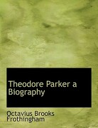 Theodore Parker a Biography - Frothingham, Octavius Brooks - BiblioLife