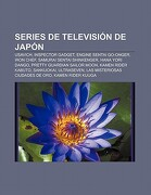 Series de Televisi n de jap n: Usavich, Inspector Gadget, Engine Sentai Go-Onger, Iron Chef, Samurai Sentai Shinkenger, Hana Yori Dango - Fuente Wikipedia - Books Llc, Wiki Series