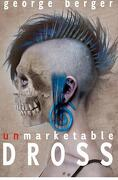 Unmarketable Dross - Berger, George - Createspace