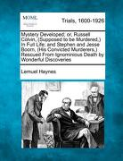 Mystery Developed; Or, Russell Colvin, (Supposed to Be Murdered, ) in Full Life; And Stephen and Jesse Boorn, (His Convicted Murderers, ) Rescued from - Haynes, Lemuel - Gale, Making of Modern Law