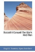 Russell H Conwell the Work and Man - Thomkins, Floyd W. - BiblioLife