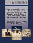 United Services Life Insurance Company, Petitioner, V. Richard H. Boye and Lucy Bautz Boye. U.S. Supreme Court Transcript of Record with Supporting Pl - Burkinshaw, Neil - Gale, U.S. Supreme Court Records