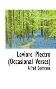 Leviore Plectro (Occasional Verses) - Cochrane, Alfred - BiblioLife