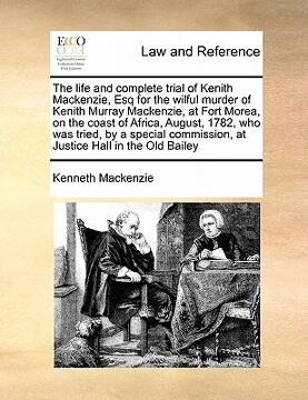 portada the life and complete trial of kenith mackenzie, esq for the wilful murder of kenith murray mackenzie, at fort morea, on the coast of africa, august,