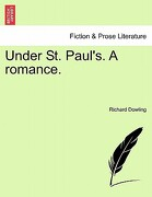 Under St. Paul's. a Romance, Vol. I - Dowling, Richard - British Library, Historical Print Editions