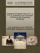 Claiborne-Annapolis Ferry Co V. U S U.S. Supreme Court Transcript of Record with Supporting Pleadings - Perlman, Philip B. - Gale, U.S. Supreme Court Records
