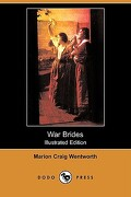 War Brides (Illustrated Edition) (Dodo Press) - Wentworth, Marion Craig - Dodo Press