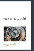 How to Stay Well - Christian D. (Christian Daa), Larson - BiblioLife