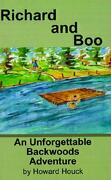 Richard and Boo: An Unforgettable Backwoods Adventure - Houck, Howard - Authorhouse
