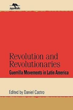portada Revolution and Revolutionaries: Guerrilla Movements in Latin America (Jaguar Books on Latin America) (libro en Inglés)