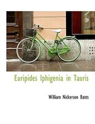 Euripides Iphigenia in Tauris - Bates, William Nickerson - BiblioLife