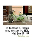 In Memoriam; C. Rodman Jones, Born Aug. 14, 1875, Died June 25,1909 - Jones, Charles Henry - BiblioLife