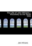 The Life of John Williams: Missionary to the South Seas - Williams, John - BiblioLife