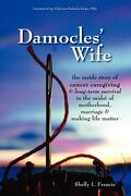 Damocles `  Wife: The Inside Story of Cancer Caregiving & Long-Term Survival in the Midst of Motherhood, Marriage & Making Life Matter - Francis, Shelly L.; Est S., Phd Clarissa Pinkola; Est S., Clarissa Pinkola - Two Louise Press