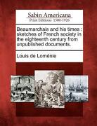 Beaumarchais and His Times: Sketches of French Society in the Eighteenth Century from Unpublished Documents. - Lom Nie, Louis De - Gale, Sabin Americana