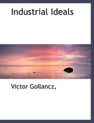 Industrial Ideals - Gollancz, Victor - BiblioLife