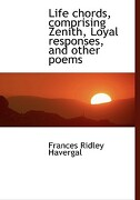 Life Chords, Comprising Zenith, Loyal Responses, and Other Poems - Havergal, Frances Ridley - BiblioLife